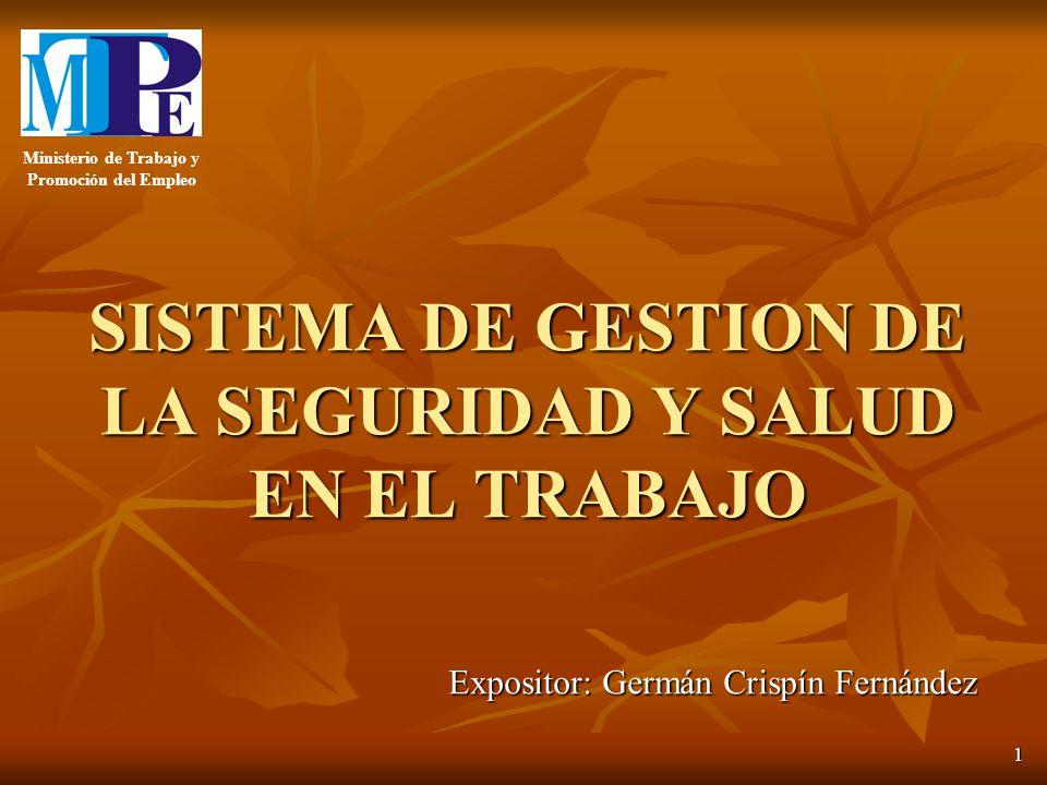 1 SISTEMA DE GESTION DE LA SEGURIDAD Y SALUD EN EL TRABAJO Expositor: Germán Crispín Fernández Ministerio de Trabajo y Promoción del Empleo