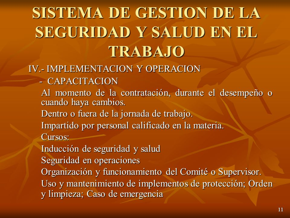 11 IV.- IMPLEMENTACION Y OPERACION - CAPACITACION - CAPACITACION Al momento de la contratación, durante el desempeño o cuando haya cambios.
