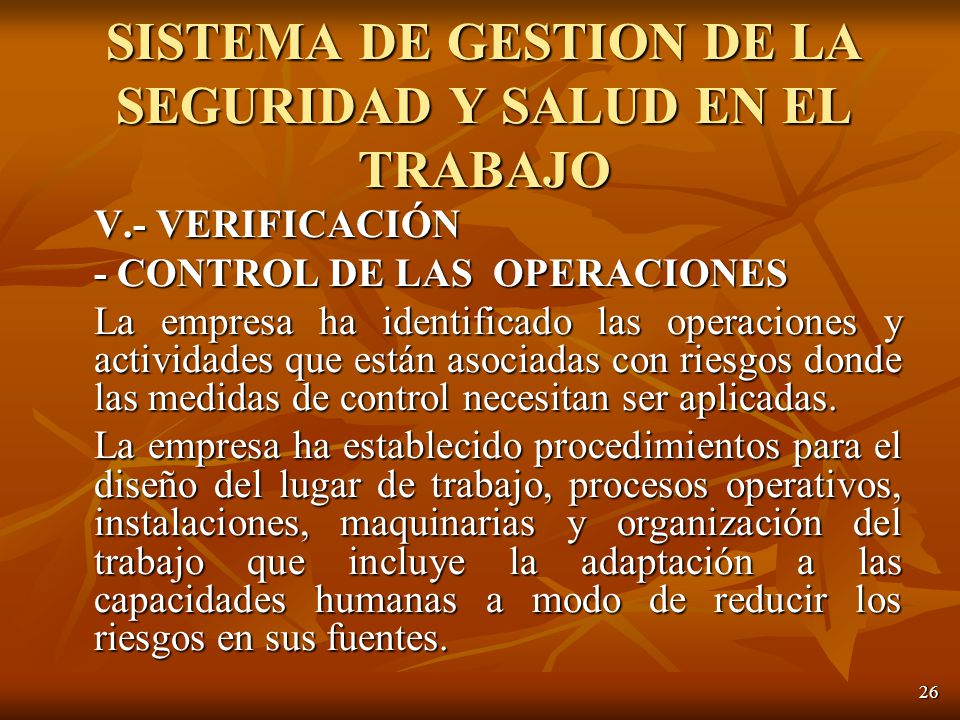 26 V.- VERIFICACIÓN - CONTROL DE LAS OPERACIONES La empresa ha identificado las operaciones y actividades que están asociadas con riesgos donde las medidas de control necesitan ser aplicadas.