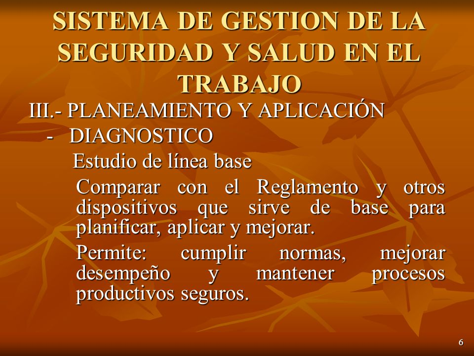 6 III.- PLANEAMIENTO Y APLICACIÓN - DIAGNOSTICO Estudio de línea base Estudio de línea base Comparar con el Reglamento y otros dispositivos que sirve de base para planificar, aplicar y mejorar.