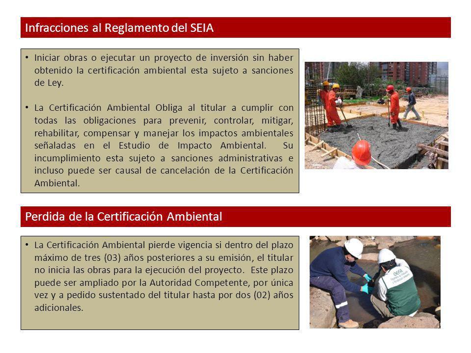 Infracciones al Reglamento del SEIA Iniciar obras o ejecutar un proyecto de inversión sin haber obtenido la certificación ambiental esta sujeto a sanciones de Ley.