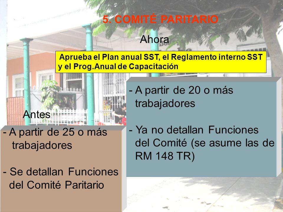 5. COMITÉ PARITARIO Antes Ahora - A partir de 25 o más trabajadores - Se detallan Funciones del Comité Paritario - A partir de 20 o más trabajadores -