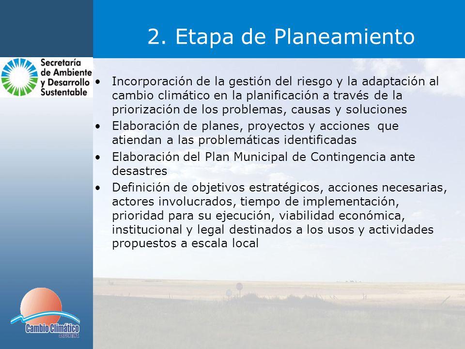2. Etapa de Planeamiento Incorporación de la gestión del riesgo y la adaptación al cambio climático en la planificación a través de la priorización de
