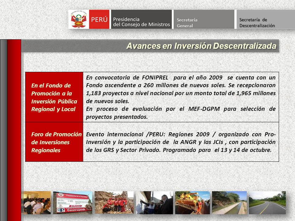 En el Fondo de Promoción a la Inversión Pública Regional y Local En convocatoria de FONIPREL para el año 2009 se cuenta con un Fondo ascendente a 260 millones de nuevos soles.