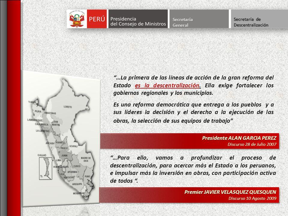 SecretaríaGeneral Presidente ALAN GARCIA PEREZ Discurso 28 de Julio 2007 Presidente ALAN GARCIA PEREZ Discurso 28 de Julio 2007 …La primera de las líneas de acción de la gran reforma del Estado es la descentralización.