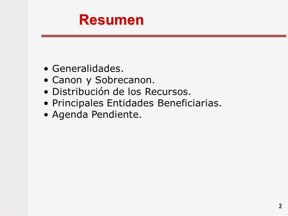 2 Resumen Generalidades. Canon y Sobrecanon. Distribución de los Recursos. Principales Entidades Beneficiarias. Agenda Pendiente.