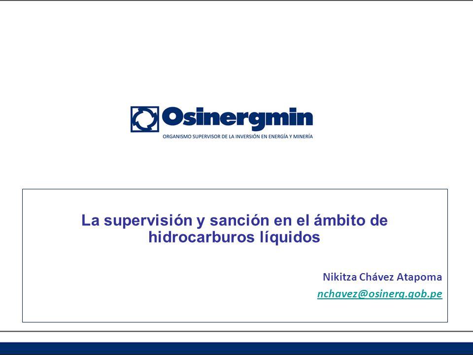 La supervisión y sanción en el ámbito de hidrocarburos líquidos Nikitza Chávez Atapoma nchavez@osinerg.gob.pe