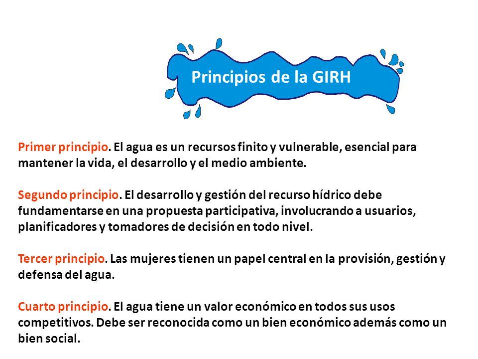 Principios de la GIRH Primer principio. El agua es un recursos finito y vulnerable, esencial para mantener la vida, el desarrollo y el medio ambiente.