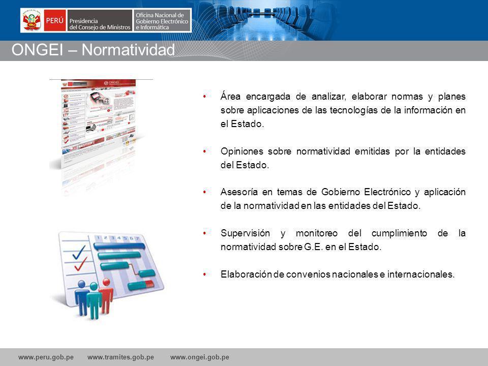 www.peru.gob.pe www.tramites.gob.pe www.ongei.gob.pe Área encargada de analizar, elaborar normas y planes sobre aplicaciones de las tecnologías de la información en el Estado.