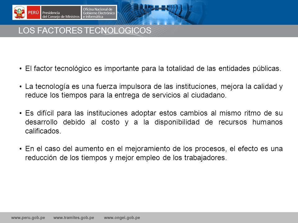 www.peru.gob.pe www.tramites.gob.pe www.ongei.gob.pe El factor tecnológico es importante para la totalidad de las entidades públicas.