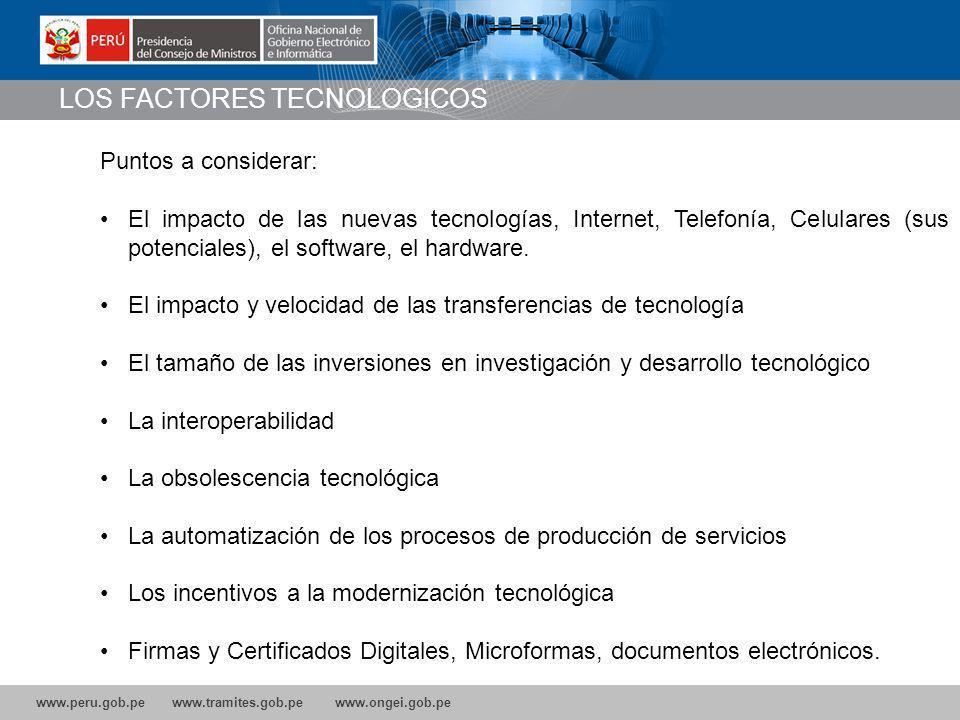 www.peru.gob.pe www.tramites.gob.pe www.ongei.gob.pe Puntos a considerar: El impacto de las nuevas tecnologías, Internet, Telefonía, Celulares (sus potenciales), el software, el hardware.