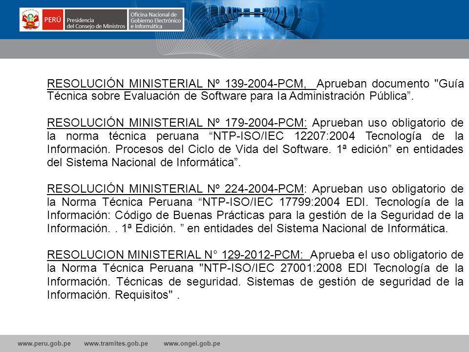 www.peru.gob.pe www.tramites.gob.pe www.ongei.gob.pe RESOLUCIÓN MINISTERIAL Nº 139-2004-PCM, Aprueban documento Guía Técnica sobre Evaluación de Software para Ia Administración Pública.