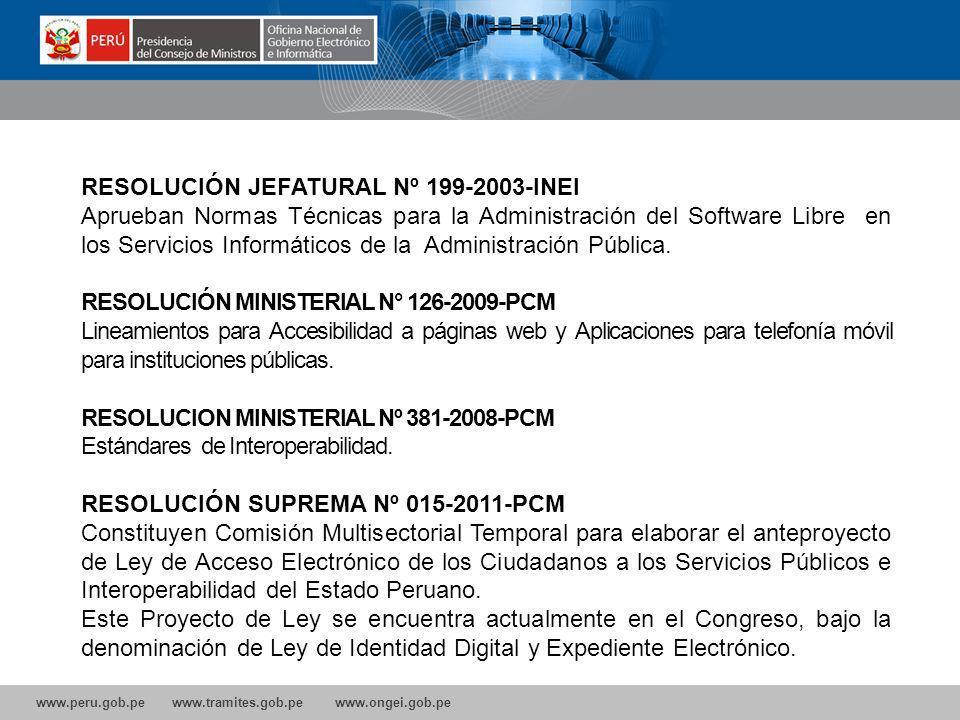 www.peru.gob.pe www.tramites.gob.pe www.ongei.gob.pe RESOLUCIÓN JEFATURAL Nº 199-2003-INEI Aprueban Normas Técnicas para la Administración del Software Libre en los Servicios Informáticos de la Administración Pública.