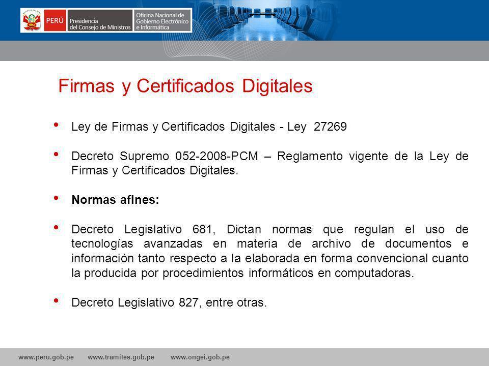www.peru.gob.pe www.tramites.gob.pe www.ongei.gob.pe Ley de Firmas y Certificados Digitales - Ley 27269 Decreto Supremo 052-2008-PCM – Reglamento vigente de la Ley de Firmas y Certificados Digitales.