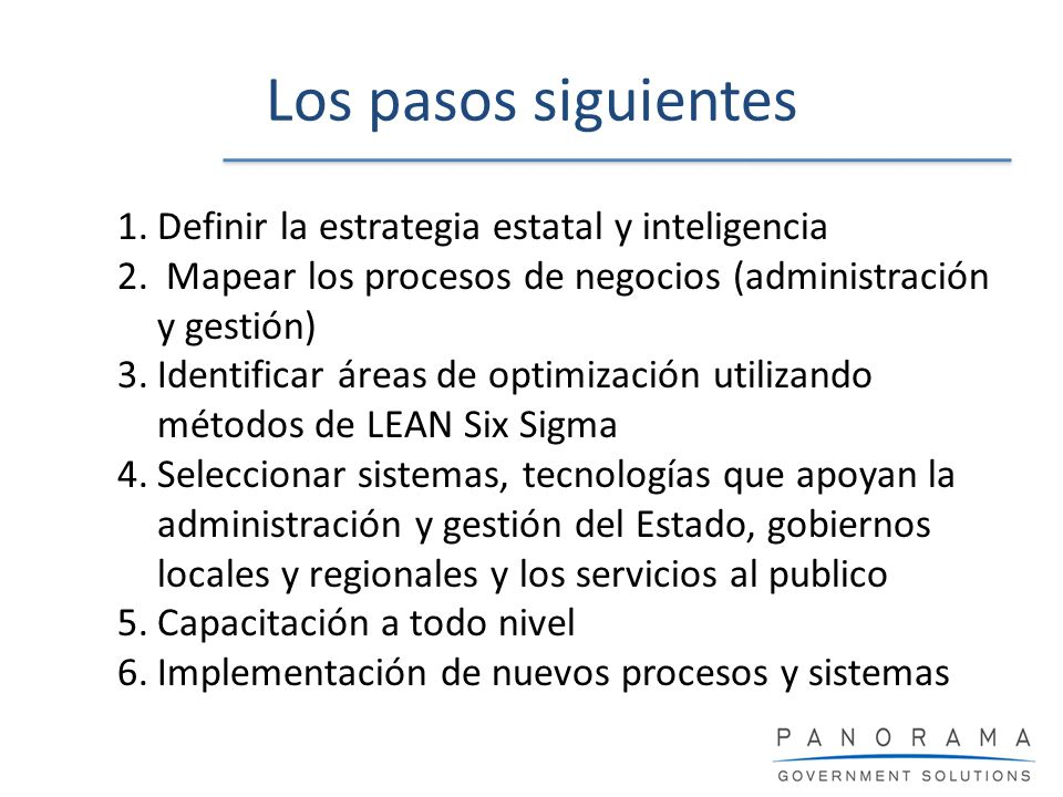 Los pasos siguientes 1.Definir la estrategia estatal y inteligencia 2. Mapear los procesos de negocios (administración y gestión) 3.Identificar áreas