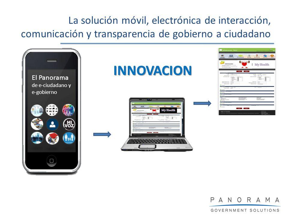 La solución móvil, electrónica de interacción, comunicación y transparencia de gobierno a ciudadano El Panorama de e-ciudadano y e-gobierno INNOVACION