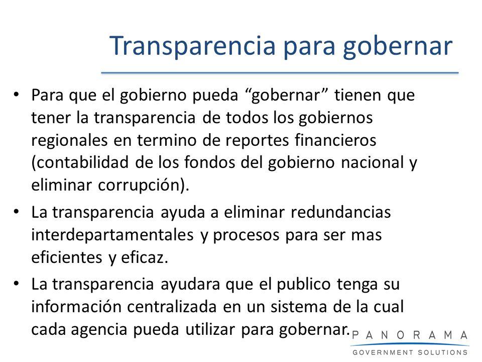 Transparencia para gobernar Para que el gobierno pueda gobernar tienen que tener la transparencia de todos los gobiernos regionales en termino de repo