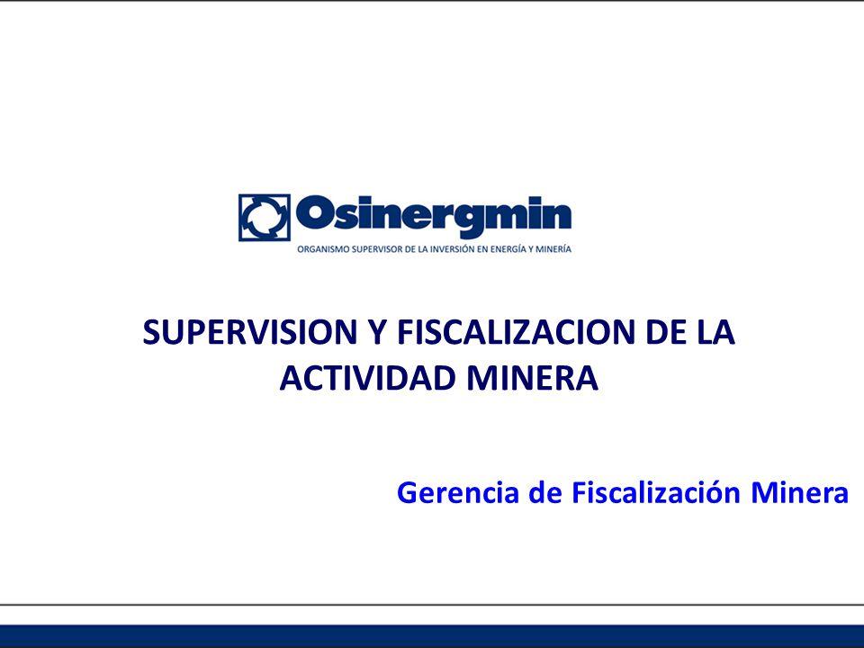 SUPERVISION Y FISCALIZACION DE LA ACTIVIDAD MINERA Gerencia de Fiscalización Minera