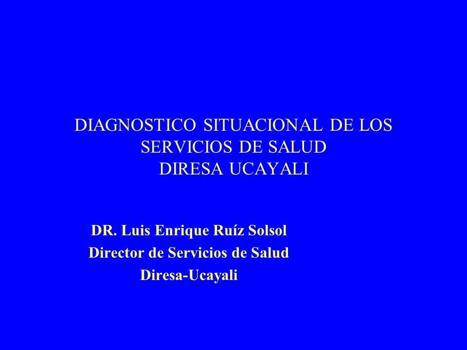 DIAGNOSTICO SITUACIONAL DE LOS SERVICIOS DE SALUD DIRESA UCAYALI DR.