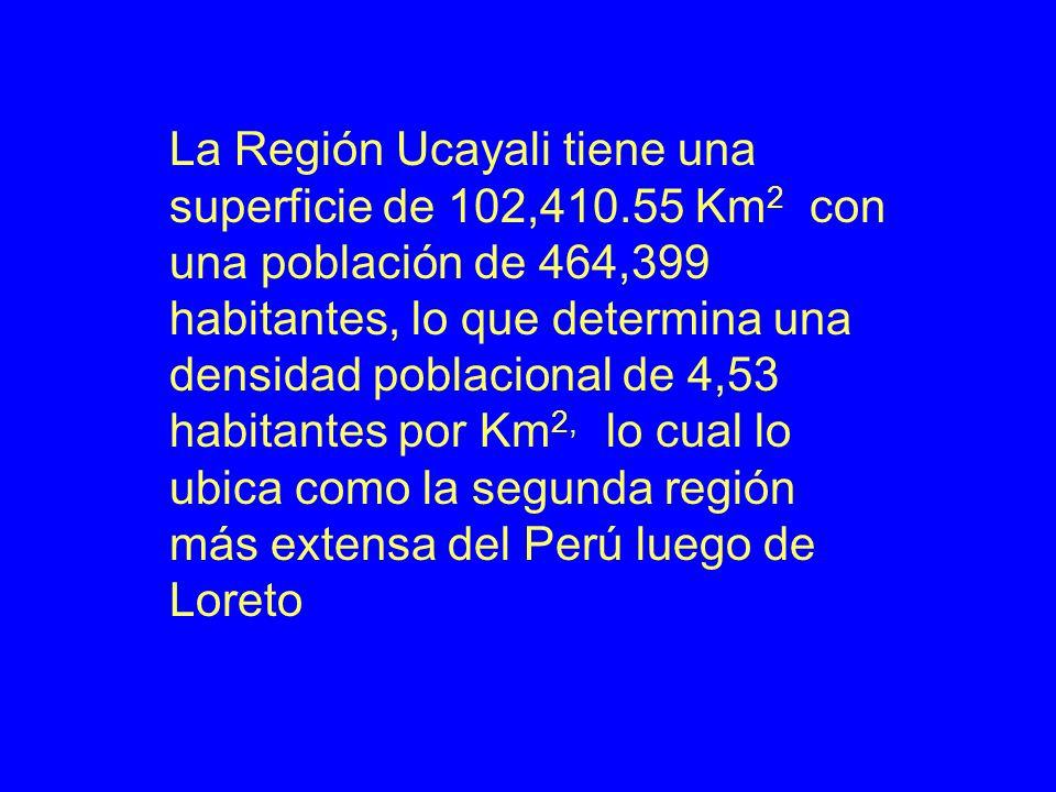 La Región Ucayali tiene una superficie de 102,410.55 Km 2 con una población de 464,399 habitantes, lo que determina una densidad poblacional de 4,53 habitantes por Km 2, lo cual lo ubica como la segunda región más extensa del Perú luego de Loreto