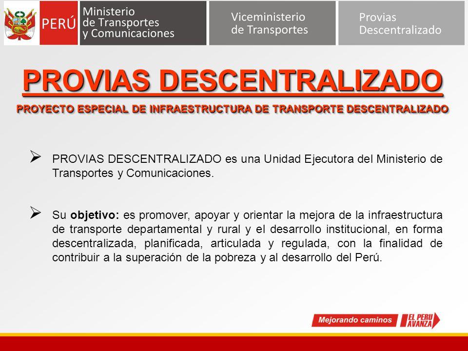 PROVIAS DESCENTRALIZADO es una Unidad Ejecutora del Ministerio de Transportes y Comunicaciones. Su objetivo: es promover, apoyar y orientar la mejora