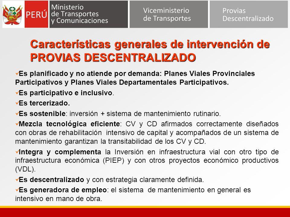 Características generales de intervención de PROVIAS DESCENTRALIZADO Es planificado y no atiende por demanda: Planes Viales Provinciales Participativo