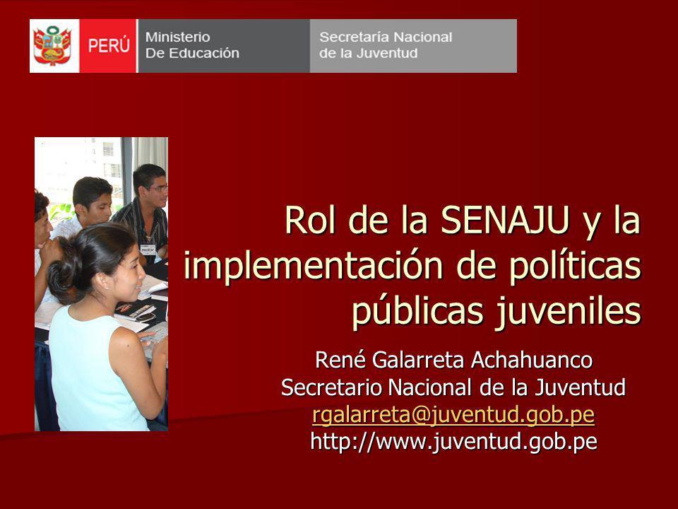La Secretaría Nacional de la Juventud (SENAJU) es el ente rector en políticas públicas el cual articula, coordina, monitorea y evalúa políticas, programas y proyectos enfocados en jóvenes de 15 a 29 años a nivel nacional, regional y local.