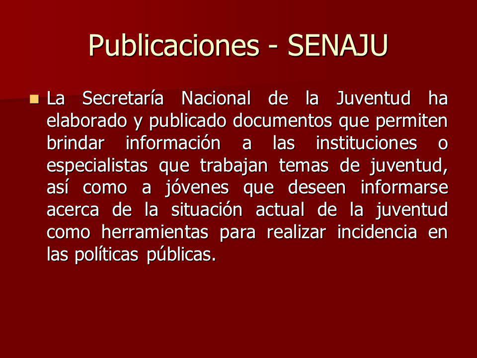 Publicaciones - SENAJU La Secretaría Nacional de la Juventud ha elaborado y publicado documentos que permiten brindar información a las instituciones