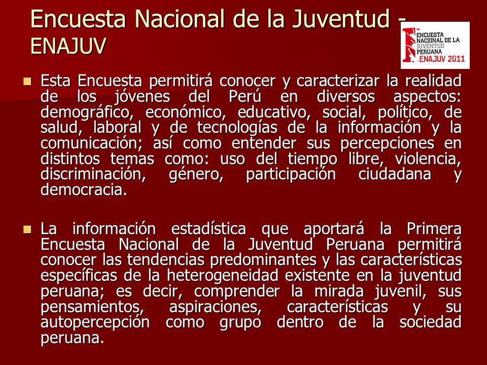 Encuesta Nacional de la Juventud - ENAJUV Esta Encuesta permitirá conocer y caracterizar la realidad de los jóvenes del Perú en diversos aspectos: dem