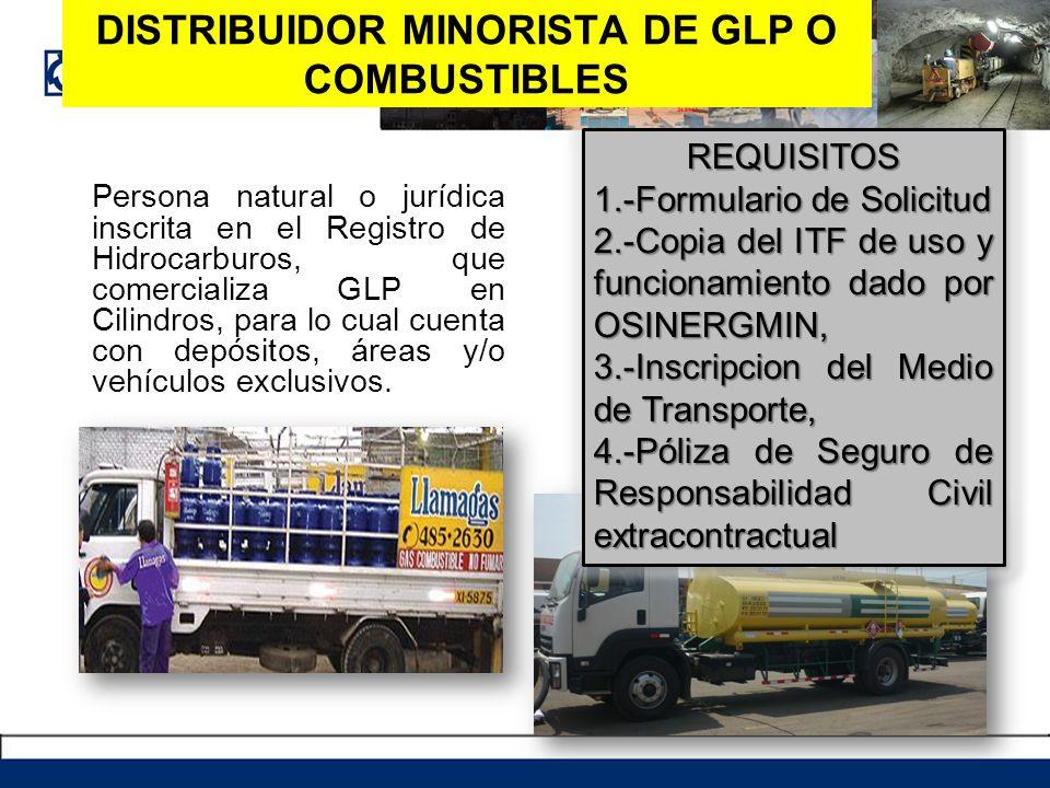 DISTRIBUIDOR MINORISTA DE GLP O COMBUSTIBLES Persona natural o jurídica inscrita en el Registro de Hidrocarburos, que comercializa GLP en Cilindros, p