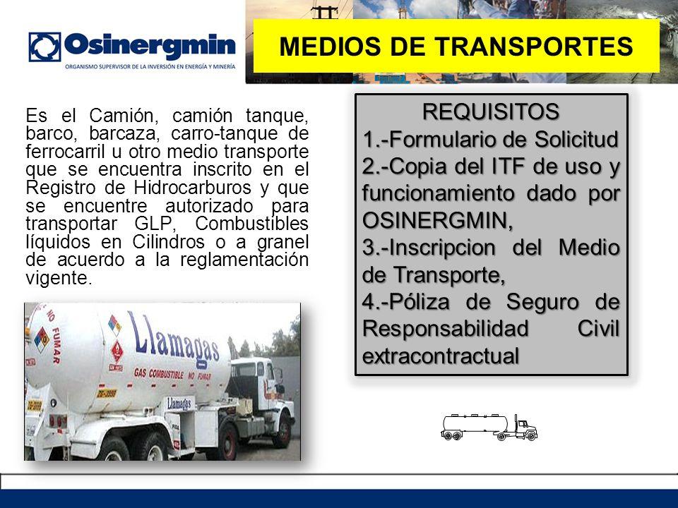 MEDIOS DE TRANSPORTES Es el Camión, camión tanque, barco, barcaza, carro-tanque de ferrocarril u otro medio transporte que se encuentra inscrito en el