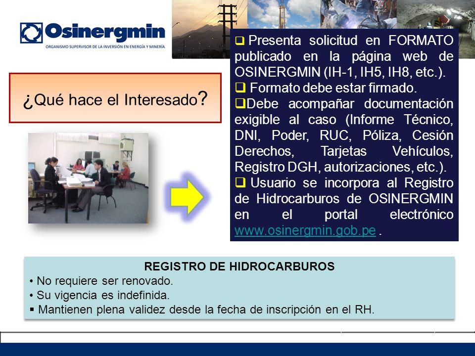 ¿ Qué hace el Interesado ? Presenta solicitud en FORMATO publicado en la página web de OSINERGMIN (IH-1, IH5, IH8, etc.). Formato debe estar firmado.