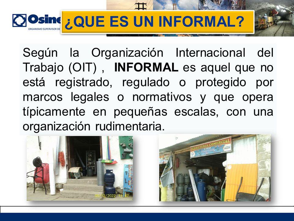 Según la Organización Internacional del Trabajo (OIT), INFORMAL es aquel que no está registrado, regulado o protegido por marcos legales o normativos