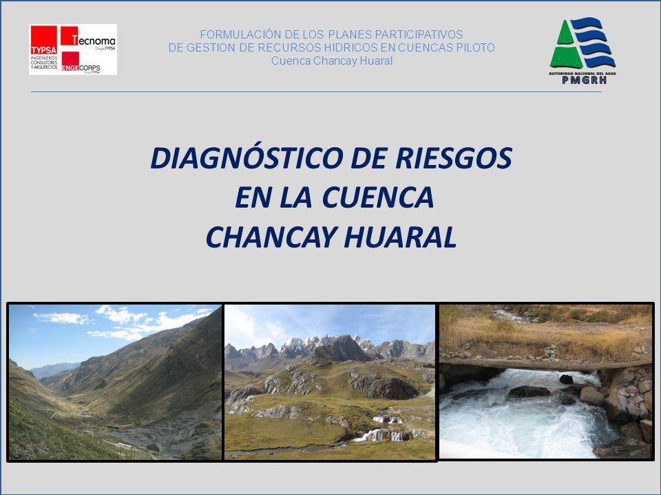DIAGNÓSTICO DE RIESGOS EN LA CUENCA CHANCAY HUARAL FORMULACIÓN DE LOS PLANES PARTICIPATIVOS DE GESTION DE RECURSOS HIDRICOS EN CUENCAS PILOTO Cuenca C