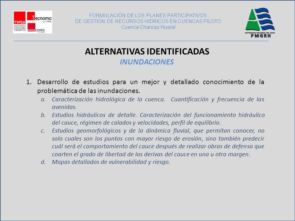 FORMULACIÓN DE LOS PLANES PARTICIPATIVOS DE GESTION DE RECURSOS HIDRICOS EN CUENCAS PILOTO Cuenca Chancay Huaral ALTERNATIVAS IDENTIFICADAS INUNDACION