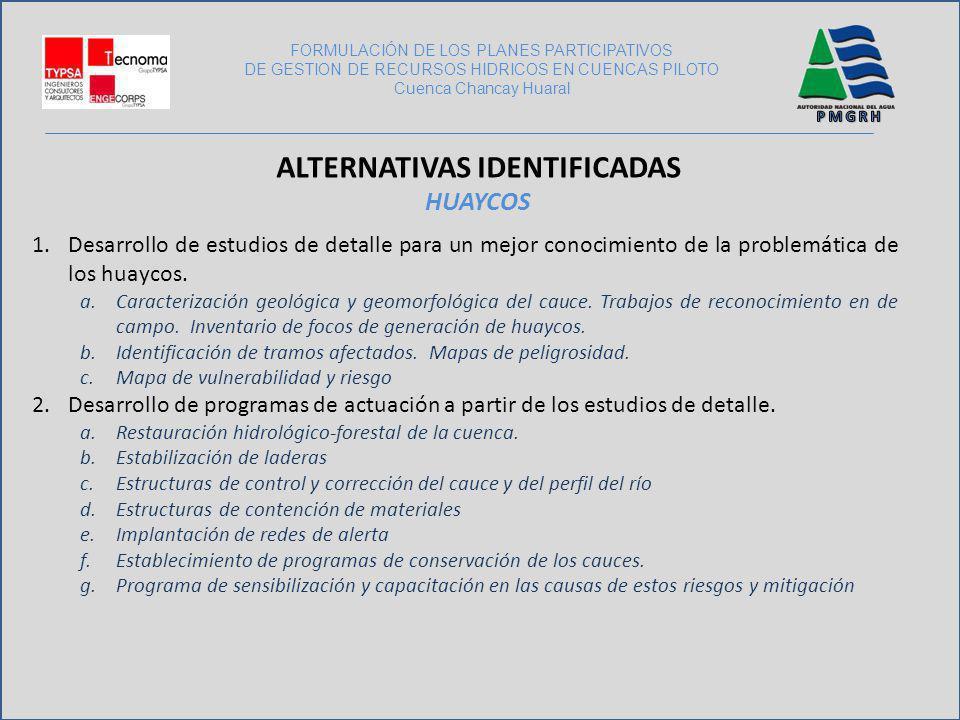 FORMULACIÓN DE LOS PLANES PARTICIPATIVOS DE GESTION DE RECURSOS HIDRICOS EN CUENCAS PILOTO Cuenca Chancay Huaral ALTERNATIVAS IDENTIFICADAS HUAYCOS 1.