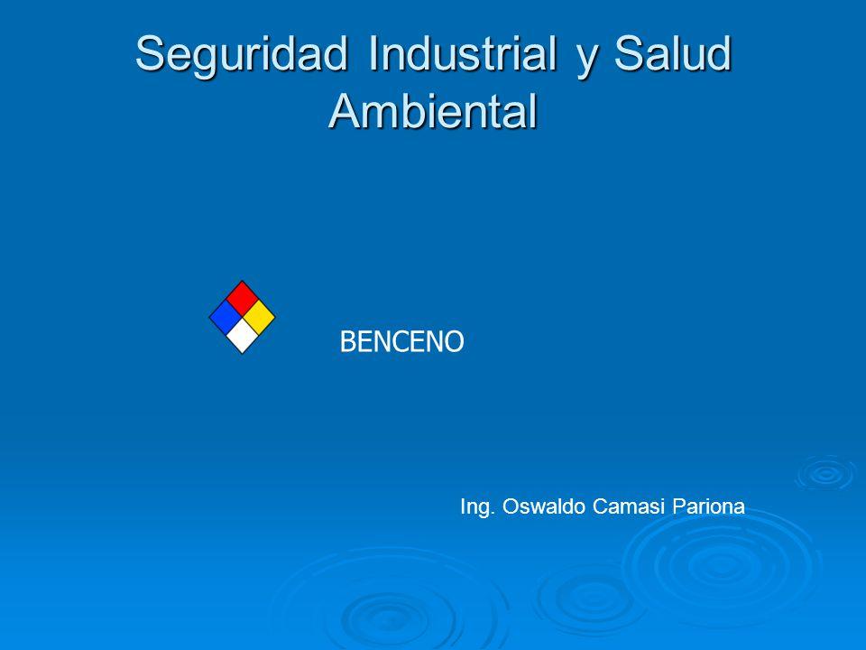 Seguridad Industrial y Salud Ambiental BENCENO Ing. Oswaldo Camasi Pariona