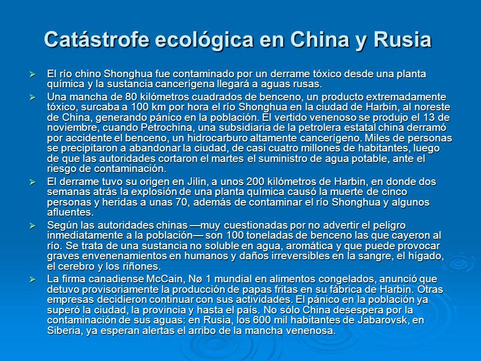 Catástrofe ecológica en China y Rusia Catástrofe ecológica en China y Rusia El río chino Shonghua fue contaminado por un derrame tóxico desde una plan