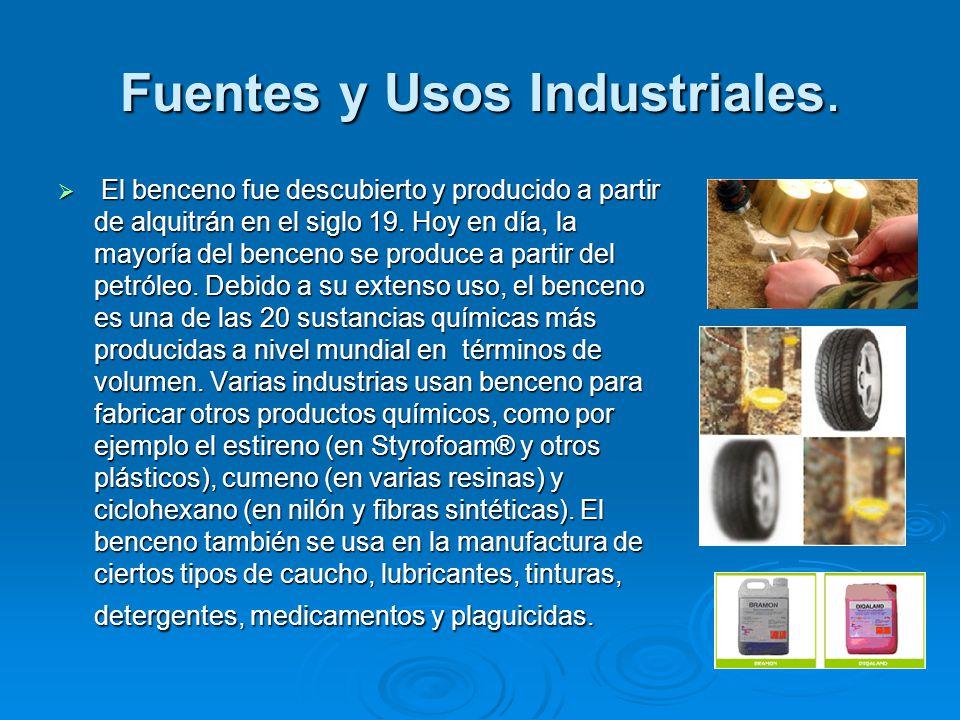 Fuentes y Usos Industriales. El benceno fue descubierto y producido a partir de alquitrán en el siglo 19. Hoy en día, la mayoría del benceno se produc