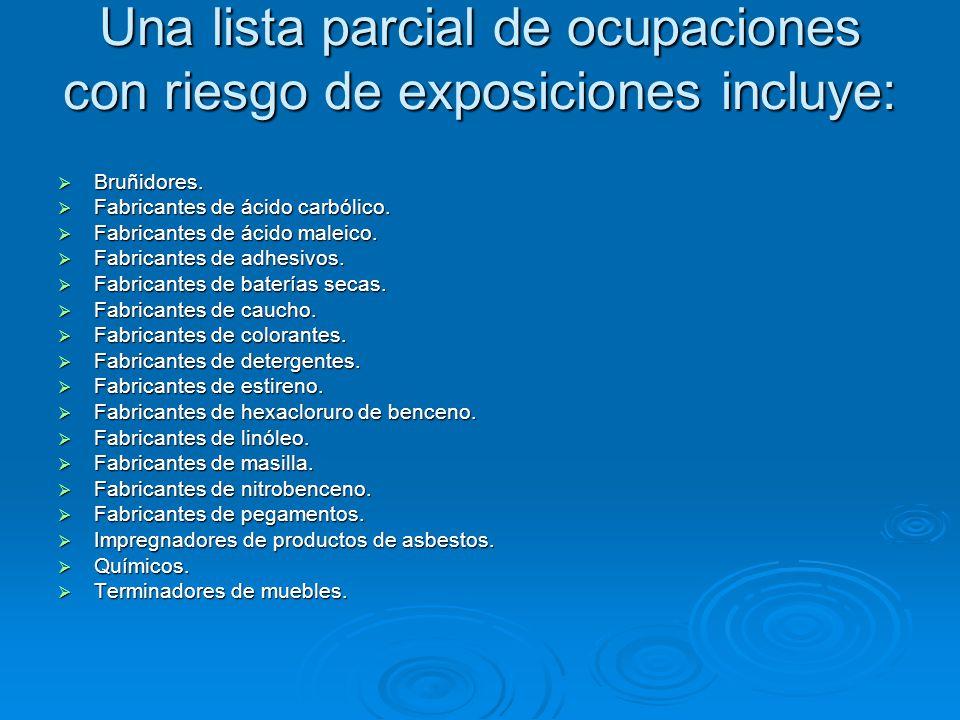 Una lista parcial de ocupaciones con riesgo de exposiciones incluye: Bruñidores. Bruñidores. Fabricantes de ácido carbólico. Fabricantes de ácido carb