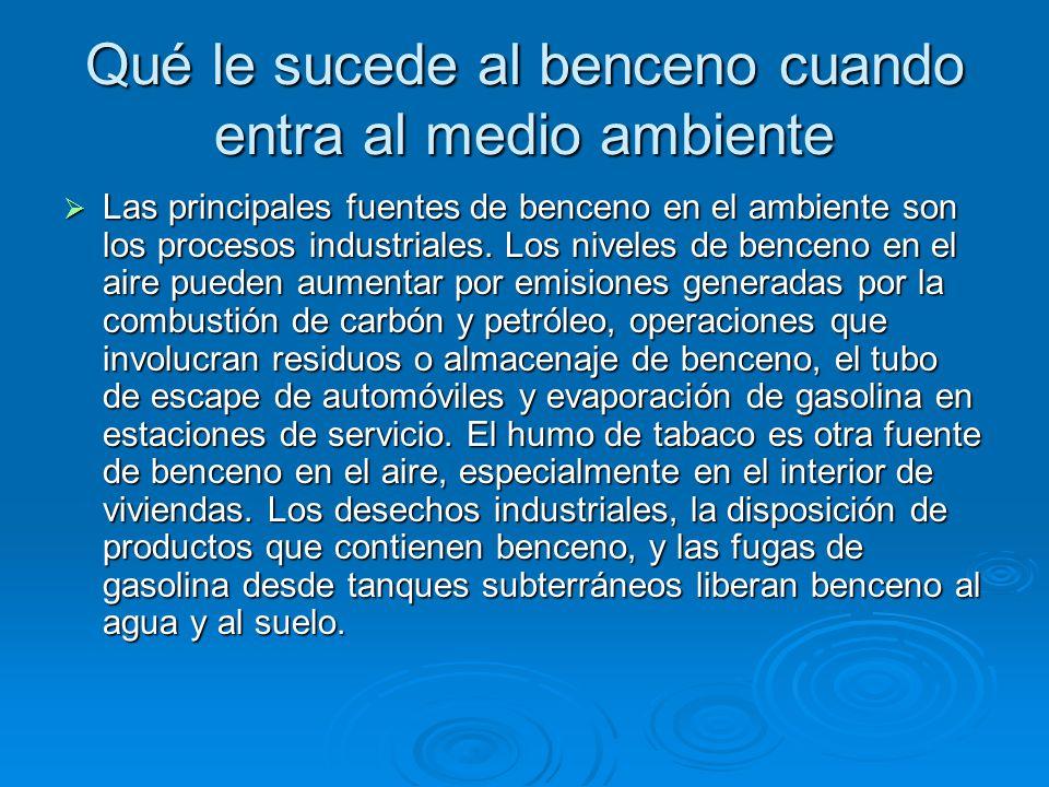 Qué le sucede al benceno cuando entra al medio ambiente Las principales fuentes de benceno en el ambiente son los procesos industriales. Los niveles d