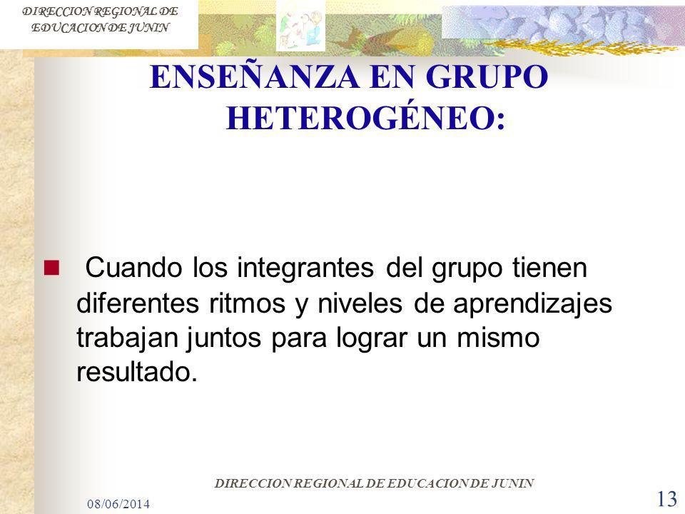 08/06/2014 13 ENSEÑANZA EN GRUPO HETEROGÉNEO: Cuando los integrantes del grupo tienen diferentes ritmos y niveles de aprendizajes trabajan juntos para