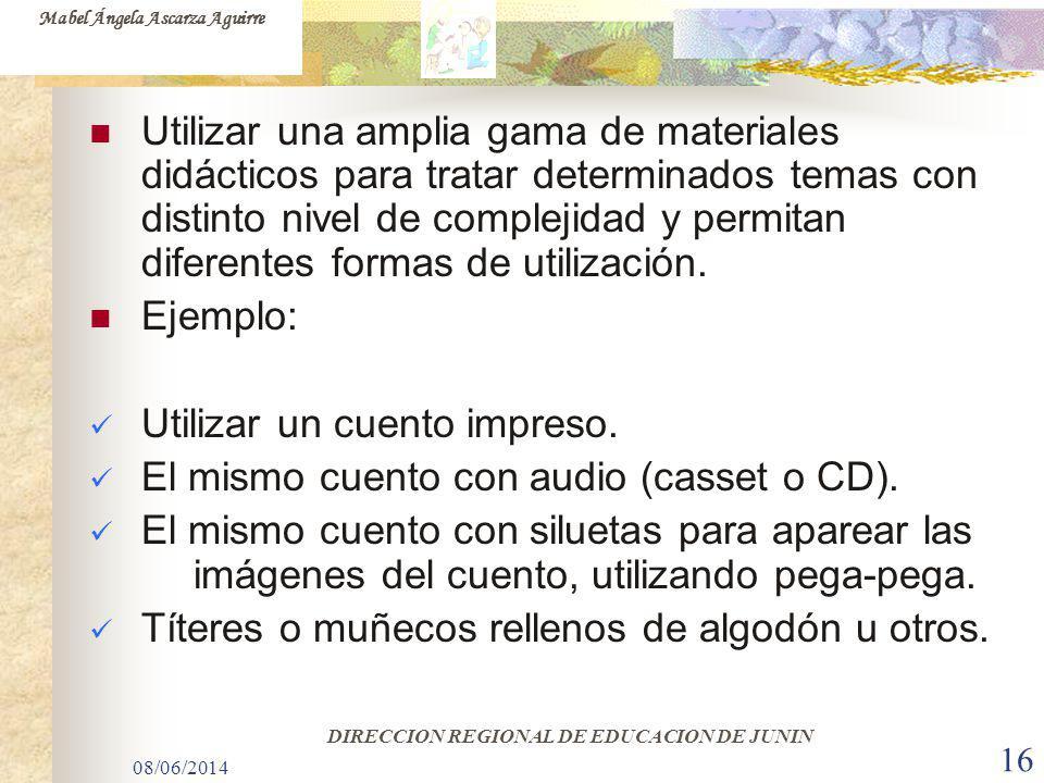 08/06/2014 16 Utilizar una amplia gama de materiales didácticos para tratar determinados temas con distinto nivel de complejidad y permitan diferentes