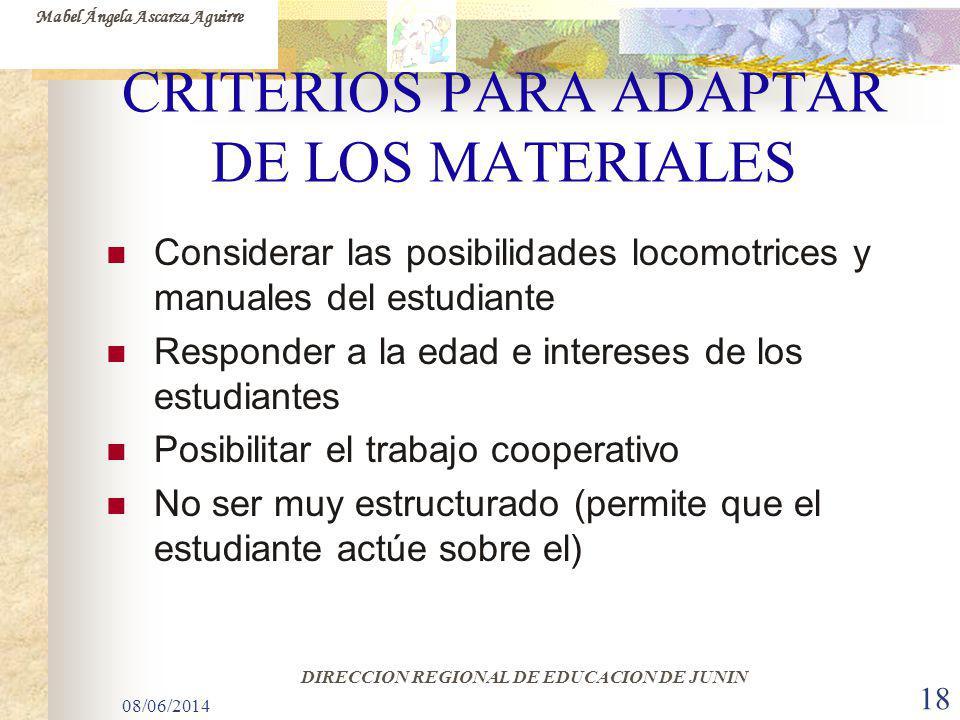 08/06/2014 18 CRITERIOS PARA ADAPTAR DE LOS MATERIALES Considerar las posibilidades locomotrices y manuales del estudiante Responder a la edad e inter