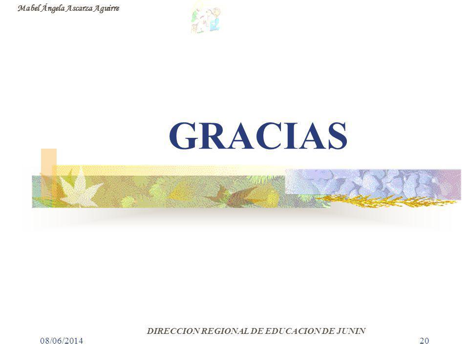 08/06/201420 GRACIAS Mabel Ángela Ascarza Aguirre DIRECCION REGIONAL DE EDUCACION DE JUNIN