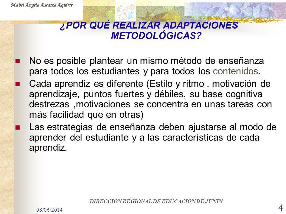 08/06/2014 4 ¿POR QUÉ REALIZAR ADAPTACIONES METODOLÓGICAS? No es posible plantear un mismo método de enseñanza para todos los estudiantes y para todos
