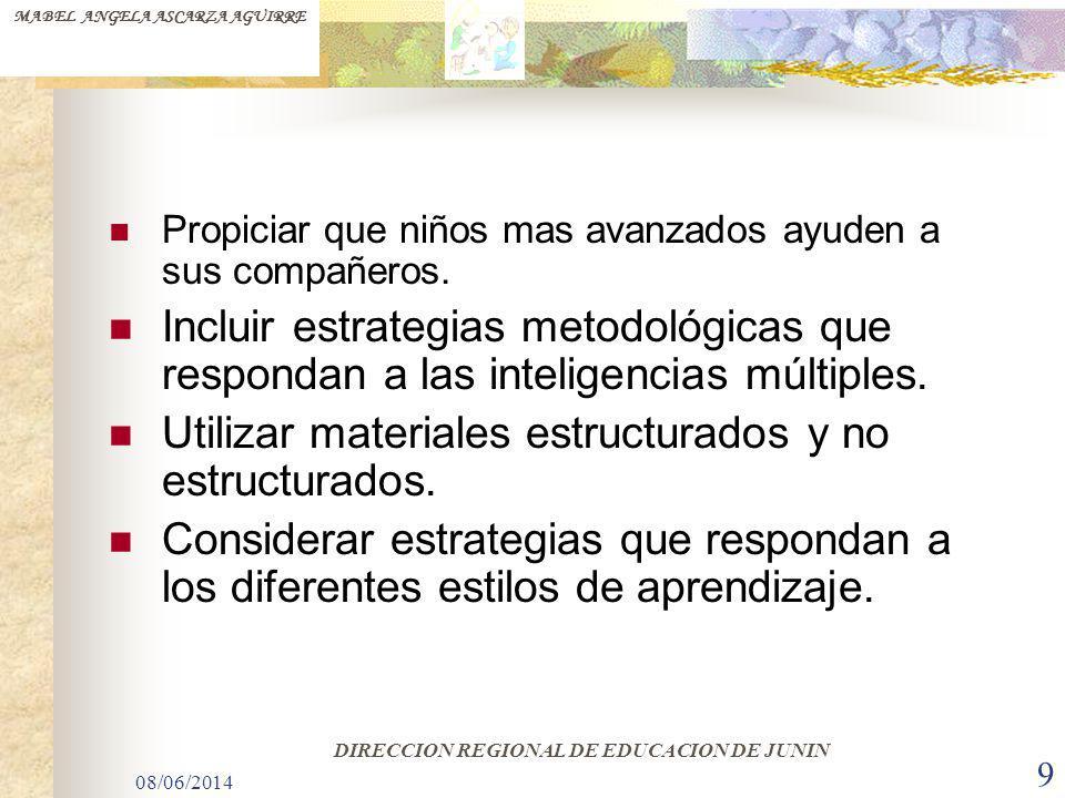 08/06/2014 9 Propiciar que niños mas avanzados ayuden a sus compañeros. Incluir estrategias metodológicas que respondan a las inteligencias múltiples.