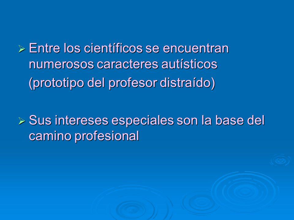 Entre los científicos se encuentran numerosos caracteres autísticos Entre los científicos se encuentran numerosos caracteres autísticos (prototipo del