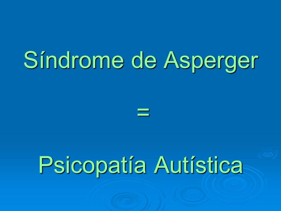 Síndrome de Asperger = Psicopatía Autística