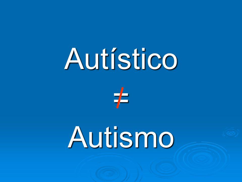 Autístico Término utilizado para designar una característica de personalidad.